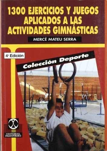Mil trescientos ejercicios y juegos aplicados a las actividades gimnásticas por Merce Mateu Serra