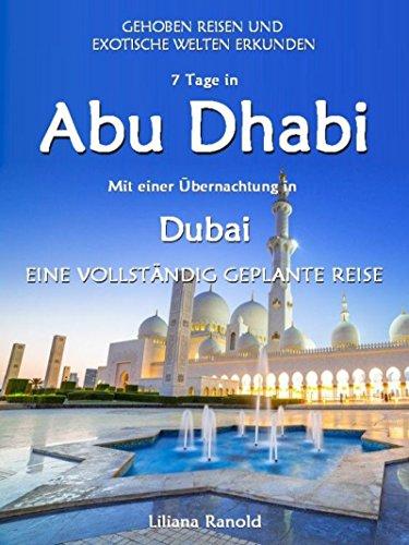 Abu Dhabi Reiseführer 2017: Abu Dhabi mit einer Übernachtung in Dubai - eine vollständig geplante Reise: (Abu Dhabi Reiseführer, Golfstaaten, Vereinigte ... Städtereisen, Abu Dhabi Reisen, Abu Dhabi) -