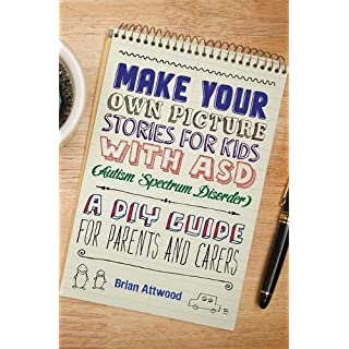 Make Your Own Picture Stories for Kids with ASD (Autism Spectrum Disorder): A DIY Guide for Parents and Carers