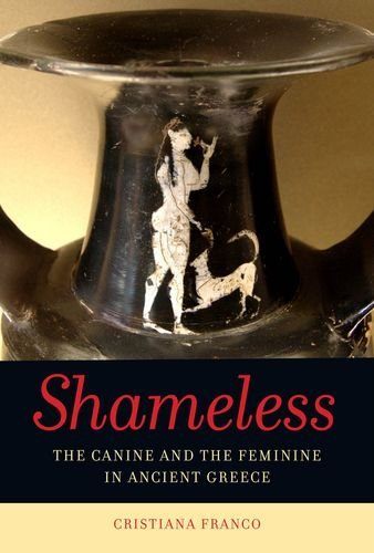 Shameless: The Canine and the Feminine in the Ancient Imagination by Cristiana Franco (2014-10-28)