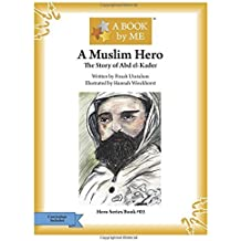 A Muslim Hero: The Story of Abd el-Kader (A BOOK by ME) by A Book by Me (2015-09-21)