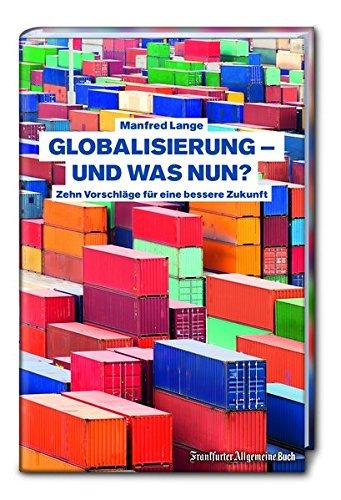 Globalisierung - und was nun? Zehn Vorschläge für eine bessere Zukunft