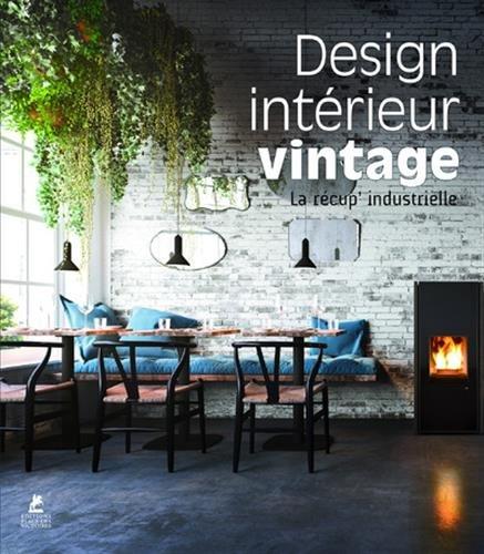 Design intérieur Vintage - La récup' industrielle par Collectif