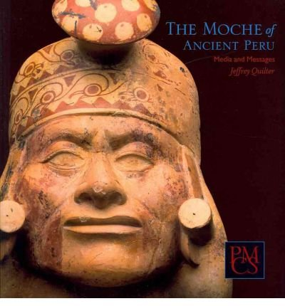 [( The Moche of Ancient Peru: Media and Messages )] [by: Jeffrey Quilter] [Mar-2011]