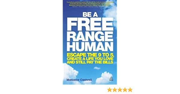 Be a free range human escape the 9 5 create a life you love and be a free range human escape the 9 5 create a life you love and still pay the bills amazon marianne cantwell livres fandeluxe Image collections