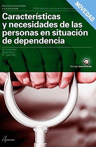 Características y necesidades de las personas en situación de dependencia. Nueva edición (CFGM ATENCIÓN A PERSONAS EN SITUACIÓN DE DEPENDENC)