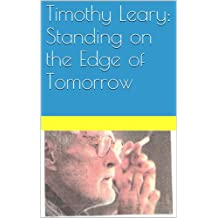 Timothy Leary: Standing on the Edge of Tomorrow