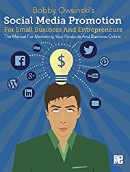 Social Media Promotion for Small Business and Entrepreneurs: The Manual For Marketing Your Products And Business Online (English Edition)