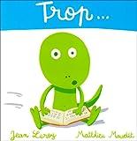 Trop... / Jean Leroy, Matthieu Maudet   MAUDET, Matthieu. Illustrateur