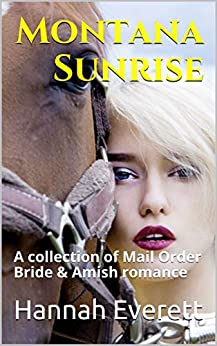 Montana Sunrise: A collection of Mail Order Bride & Amish romance by [Everett, Hannah]