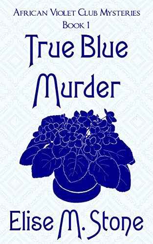 true-blue-murder-african-violet-club-mysteries-book-1