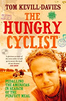 The Hungry Cyclist: Pedalling The Americas In Search Of The Perfect Meal by [Davies, Tom Kevill]