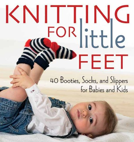 Feet: 40 Booties, Socks and Slippers for Babies and Kids ()