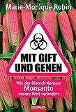 Mit Gift und Genen: Wie der Biotech-Konzern Monsanto unsere Welt verändert