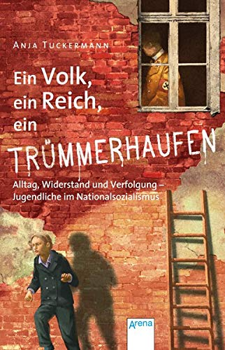 Ein Volk, ein Reich, ein Trümmerhaufen: Alltag, Widerstand und Verfolgung – Jugendliche im Nationalsozialismus