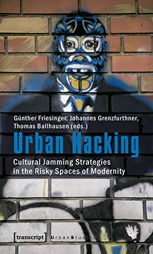 Urban Hacking: Cultural Jamming Strategies in the Risky Spaces of Modernity (Urban Studies)