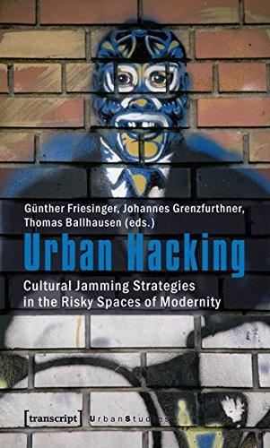 Urban Hacking: Cultural Jamming Strategies in the Risky Spaces of Modernity (Urban Studies)