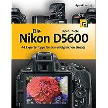 Die Nikon D5600: 44 Expertentipps für den erfolgreichen Einsatz