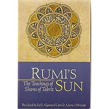 Rumi's Sun: The Teachings of Shams of Tabriz (English Edition)