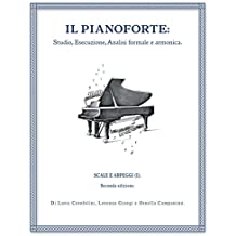 Il Pianoforte: Studio, Esecuzione, Analisi formale e armonica: Scale e Arpeggi (I) (Il Pianoforte: Scale e Arpeggi)