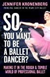 Image de So, You Want To Be a Ballet Dancer?: Making It in the Rough and Tumble World of