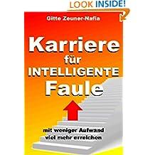 Karriere für INTELLIGENTE Faule - mit weniger Aufwand viel mehr erreichen (German Edition)