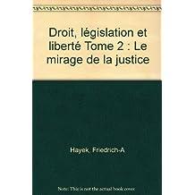 Droit, législation et liberté, tome 2 : Le Mirage de la justice sociale