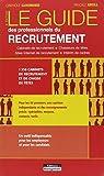 Le Guide des professionnels du recrutement: Cabinets de recrutement - Chasseurs de têtes - Sites Internet de recrutement - Intérim de cadres...