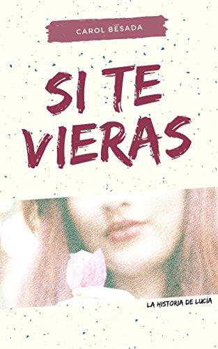 Si te vieras: La historia de Lucía por Carol Besada