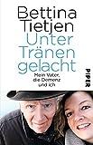 Unter Tränen gelacht: Mein Vater, die Demenz und ich von Bettina Tietjen