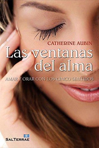 LAS VENTANAS DEL ALMA. Amar y orar con los cinco sentidos (El Pozo de Siquem) por CATHERINE AUBIN