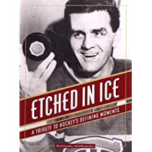 Etched in Ice: A Tribute to Hockey's Defining Moments by Michael McKinley (1998-09-02)