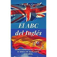 El ABC del Inglés: Cómo Dominar el Inglés si eres un Hablante Español (Tiempo Presente)