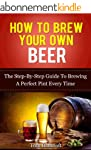 How To Brew Your Own Beer: The Step-B...