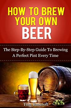 How to brew your own beer the step by step guide to for How to craft your own beer