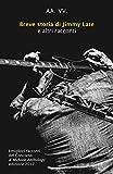 Breve storia di Jimmy Late e altri racconti: I migliori Racconti del Concorso & MyBook Anthology