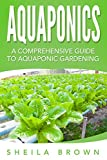 Aquaponics: A Comprehensive Guide to Aquaponic Gardening (Aquaponic Gardening, Hydroponics, Homesteading)