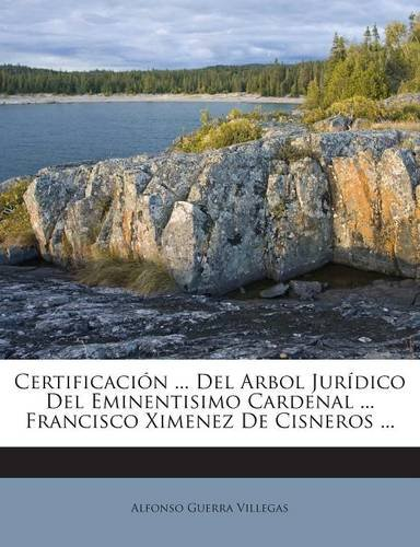 Certificación ... Del Arbol Jurídico Del Eminentisimo Cardenal ... Francisco Ximenez De Cisneros ...
