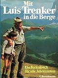 Mit Luis Trenker in die Berge. Ein Ferienbuch für alle Jahreszeiten