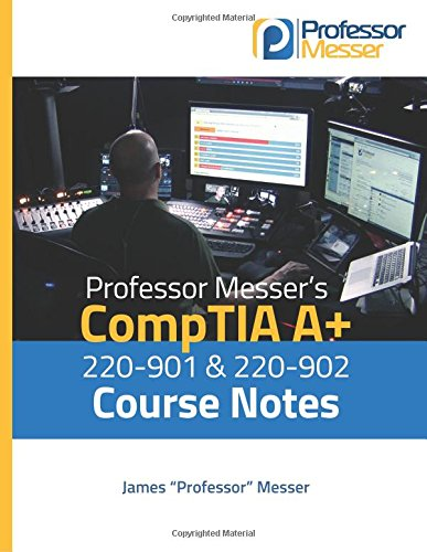 Professor Messer's CompTIA A+ 220-901 and 220-902 Course Notes por James Messer
