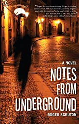Notes from Underground by ROGER SCRUTON (2014-04-15)