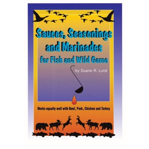 Sauces, Seasonings, & Marinades: For Fish and Wild Game by Dr Duane R Lund (1991-06-01)