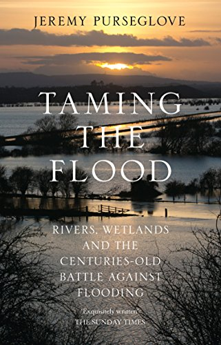 Taming the Flood: Rivers, Wetlands and the Centuries-Old Battle Against Flooding (English Edition)