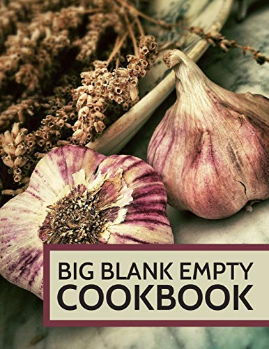 Big Blank Empty Cookbook: Blank Empty Recipe Cookbook /  Journal to Write in, ... Gift for Men, Women, Husband, Wife, Mom, Dad: Garlic Design (8.5