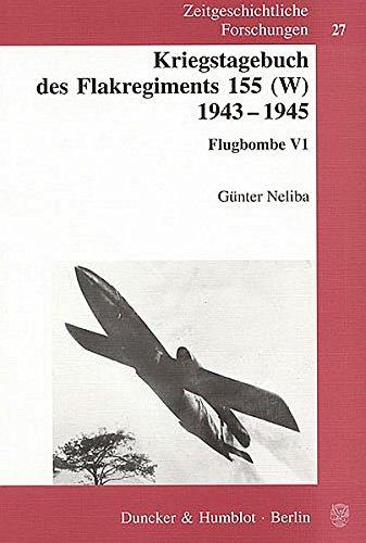 Kriegstagebuch des Flakregiments 155 (W) 1943 - 1945.: Flugbombe V1. (Zeitgeschichtliche Forschungen)