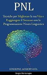 PNL: Tecniche per Migliorare la tua Vita e Raggiungere il Successo con la Programmazione Neuro Linguistica