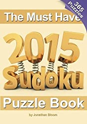 The Must Have 2015 Sudoku Puzzle Book: 365 puzzle daily sudoku to challenge you every day of the year. 365 Sudoku Puzzles - 5 difficulty levels (easy to hard) by Jonathan Bloom (2014-08-27)