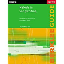 Melody in Songwriting: Tools and Techniques for Writing Hit Songs