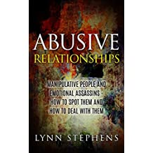 Abusive Relationships: Manipulative People and Emotional Assassins - How to Spot Them and How to Deal With Them (English Edition)