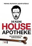 Die kleine House Apotheke: Der Beipackzettel zur Kult-Serie -